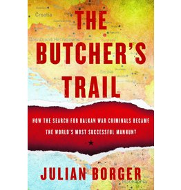 Other Press The Butcher's Trail: How the Search for Balkan War Criminals Became The World's Most Successful Manhunt - Julian Borger