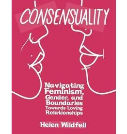 Consensuality: Navigating Feminism, Gender, and Boundaries Towards Loving Relationships  - Helen Wildfell