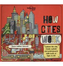 Lonely Planet How Cities Work - Jen Feroze, James Gulliver Hancock