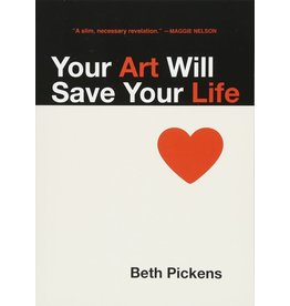 The Feminist Press at CUNY Your Art Will Save Your Life - Beth Pickens