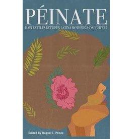 La Pluma y La Tinta Péinate: Hair Battles Between Latina Mothers & Daughters - Raquel I. Penzo