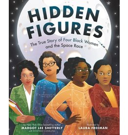 HarperCollins Hidden Figures: The True Story of Four Black Women and the Space Race - Margot Lee Shetterly, Laura Freeman illus.