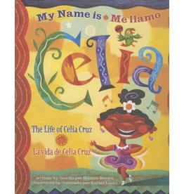 Cooper Square Publishing My Name is Celia / Me llamo Celia: The Life of Celia Cruz / La Vida de Celia Cruz - Monica Brown, Rafael López illus.