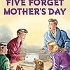Blyton: 5 Forget Mother's Day
