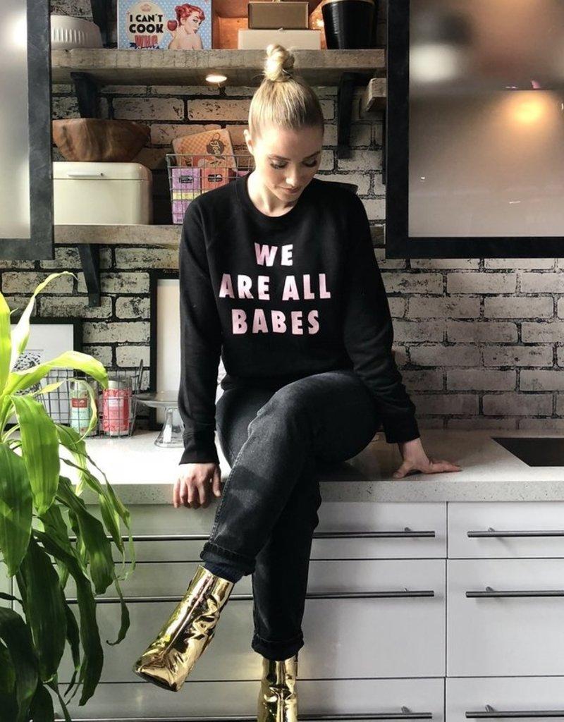 Brunette the Label BTL - We Are All Babes Crewneck Sweatshirt
