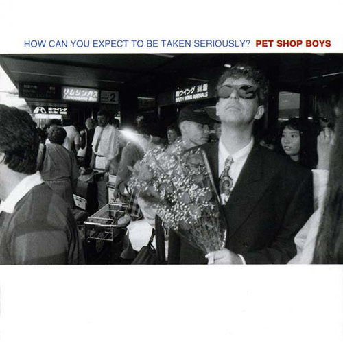 Pet Shop Boys - How Can You Expect To Be Taken Seriously? [USED]