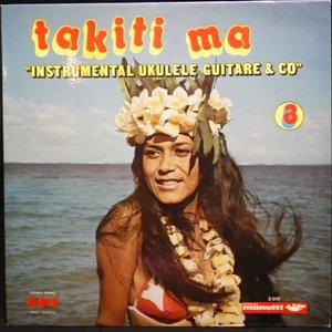 "Takiti Ma - 3 ""Instrumental Ukulele Guitare & Co."" [USAGÉ]"