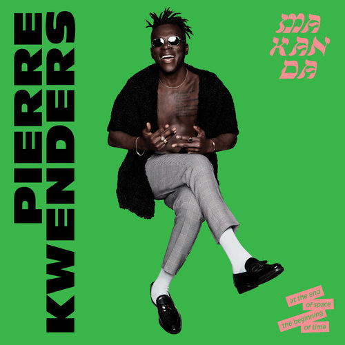 Pierre Kwenders - MAKANDA at the End of Space, the Beginning of Time  [NEW]
