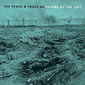 Future Of The Left - The Peace & Truce Of Future Of The Left  [NEUF]