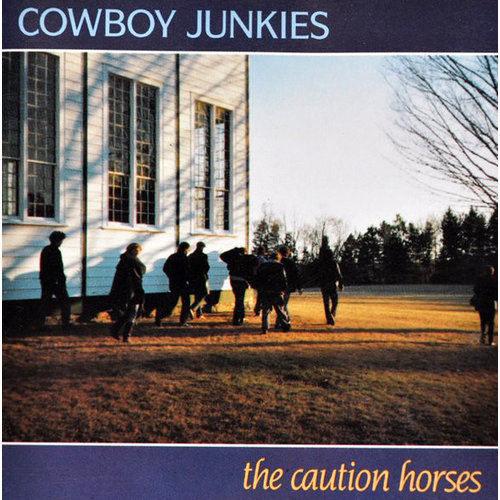 Cowboy Junkies - The Caution Horses  [NEUF]