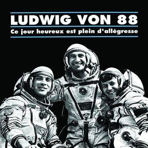 Ludwig Von 88 - Ce Jour Heureux Est Plein D'Allegresse  [NEW]