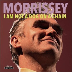 Morrissey - I Am Not A Dog On A Chain  [NEUF]