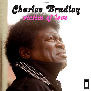 Charles Bradley Featuring Menahan Street Band - Victim Of Love  [NEW]