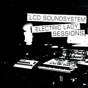 LCD Soundsystem - Electric Lady Sessions  [NEW]