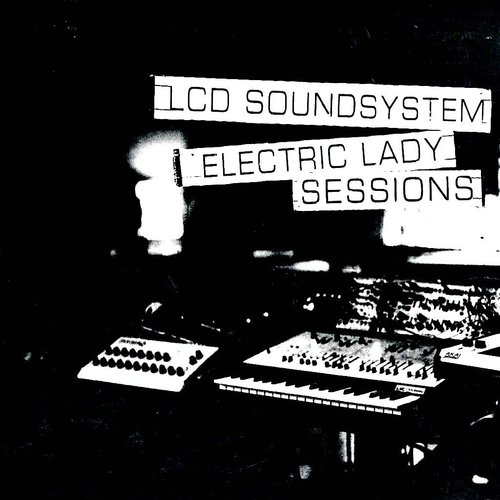 LCD Soundsystem - Electric Lady Sessions  [NEUF]