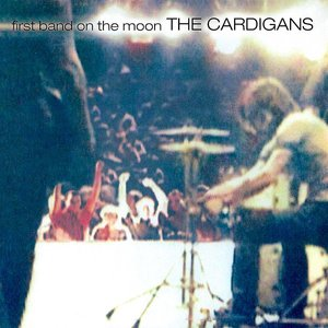 The Cardigans - First Band On The Moon  [NEUF]