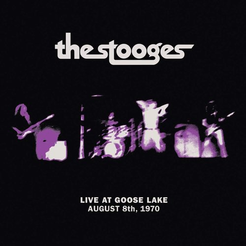 The Stooges - Live At Goose Lake August 8th, 1970   [NEW]