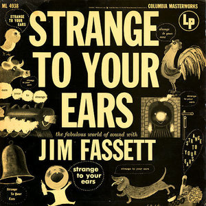 Jim Fassett - Strange To Your Ears - The Fabulous World Of Sound With Jim Fassett [USED]