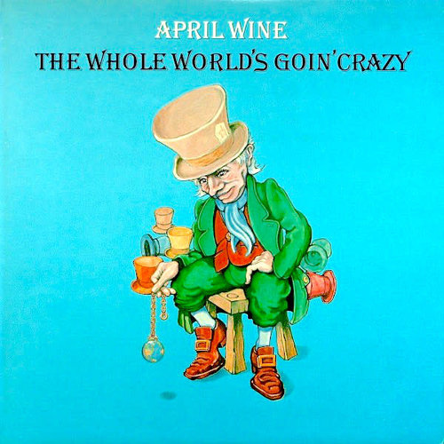 April Wine - The Whole World's Goin' Crazy [USED]