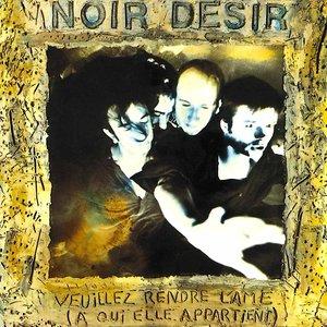 Noir Désir - Veuillez Rendre L'Ame (A Qui Elle Appartient)   [NEW]