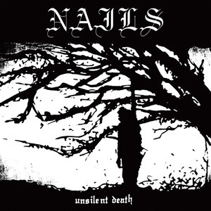 Nails - Unsilent Death (10th Anniversary version) [NEUF]