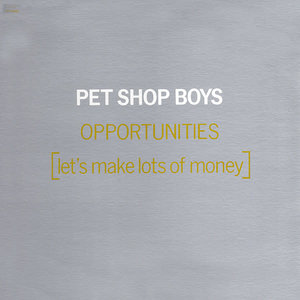Pet Shop Boys - Opportunities (Let's Make Lots Of Money) [USAGÉ]