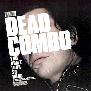 Dead Combo - You Don't Look So Good [USED]