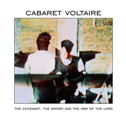 Cabaret Voltaire - The Covenant, The Sword And The Arm Of The Lord  [NEW]