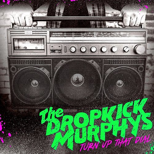 Dropkick Murphys - Turn Up That Dial  [NEUF]