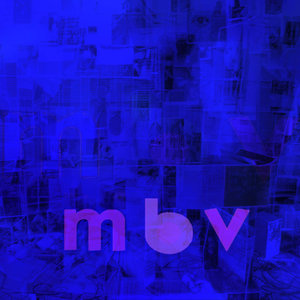 My Bloody Valentine - m b v (2021 Edition) [NEUF]