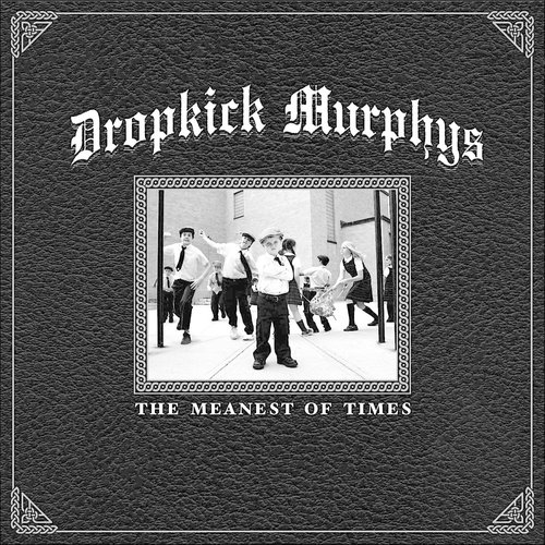 Dropkick Murphys - The Meanest Of Times  [NEUF]