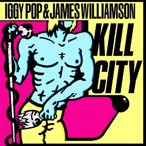 Iggy Pop & James Williamson - Kill City (Restored)[NEW]