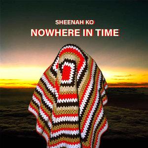 Sheenah Ko - Nowhere In Time [NEUF]