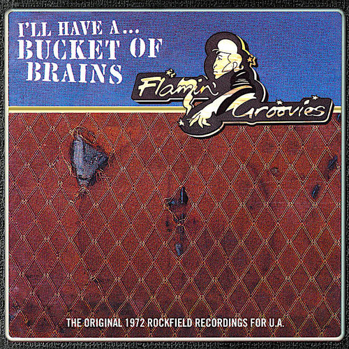The Flamin' Groovies - I'll Have A... Bucket Of Brains (The Original 1972 Rockfield Recordings For U.A.) (RSD2021)[NEW]