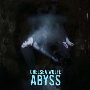 Chelsea Wolfe - Abyss  [NEW]