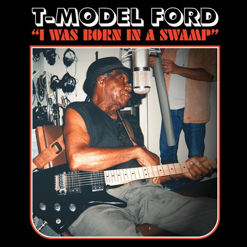 T-Model Ford - I Was Born In A Swamp (Limited Edition - Red Translucent Vinyl)