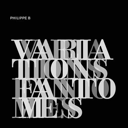Philippe B - Variations Fantômes (Édition Limitée - 10e Anniversaire)