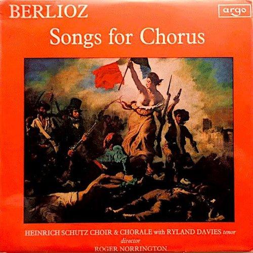 Hector Berlioz - The Schütz Choir Of London, Ryland Davies, Roger Norrington - Songs For Chorus