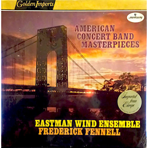 Eastman Wind Ensemble, Frederick Fennell - American Concert Band Masterpieces