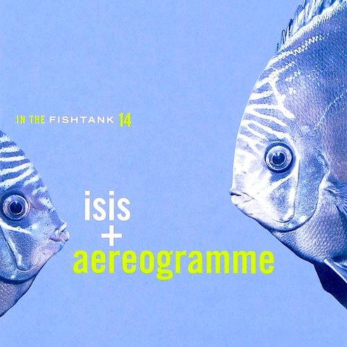 Isis + Aereogramme - In The Fishtank 14  [USED]