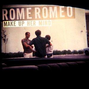 Rome Romeo - Make Up Her Mind  [USED]