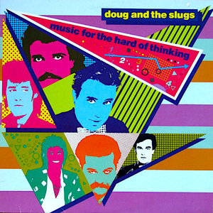 Doug And The Slugs - Music For The Hard Of Thinking  [USED]