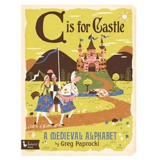 GIBBS SMITH PUBLISHER C IS FOR CASTLE: A MEDIEVAL ALPHABET