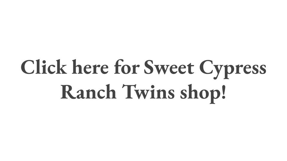 Click here for Sweet Cypress Ranch Twins shop!
