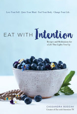 Hachette Book Group Eat With Intention: Recipes and Meditations for a Life that Lights You Up