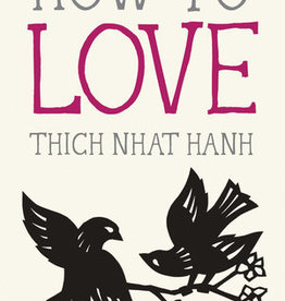 How to Love (Thich Nhat Hanh)