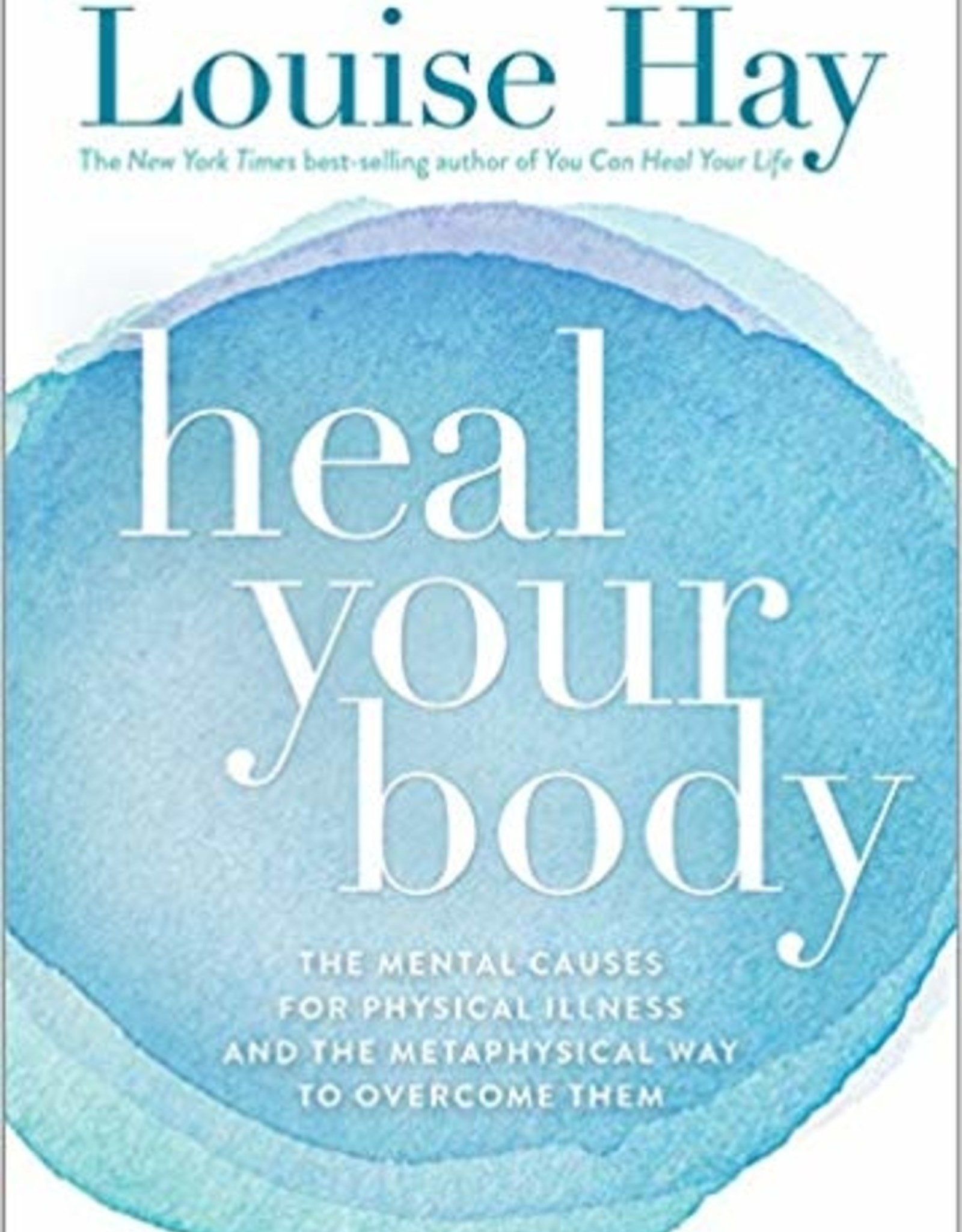 Penguin Random House Heal Your Body: The Mental Causes for Physical Illness and the Metaphysical Way to Overcome Them