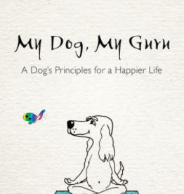 My Dog, My Guru: A Dog's Principles for a Happier Life