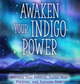 Awaken Your Indigo Power: Harness Your Passion, Fulfill Your Purpose, and Activate Your Innate Spir