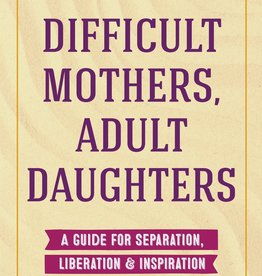 Mango Publishing Difficult Mothers, Adult Daughters: A Guide For Separation, Liberation & Inspiration